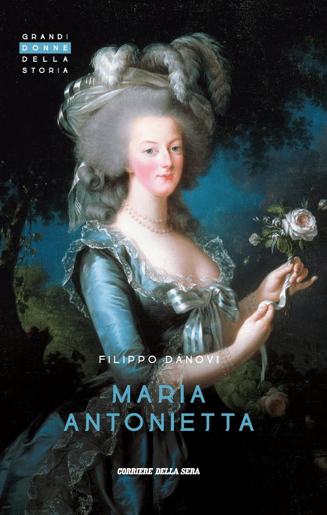 Maria Antonietta. In edicola dal 1 settembre il volume di Filippo Danovi per il Corriere della Sera